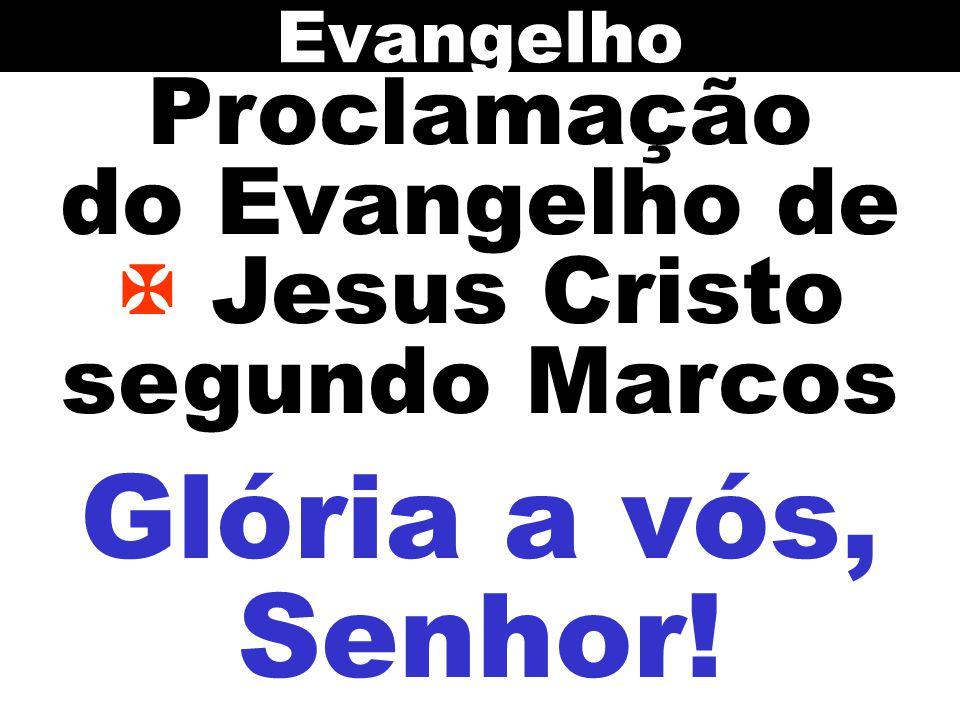 Proclamação do Evangelho de Jesus Cristo segundo Marcos Evangelho Glória a vós, Senhor!