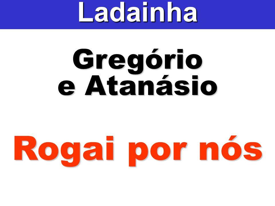 Gregório e Atanásio Ladainha Rogai por nós