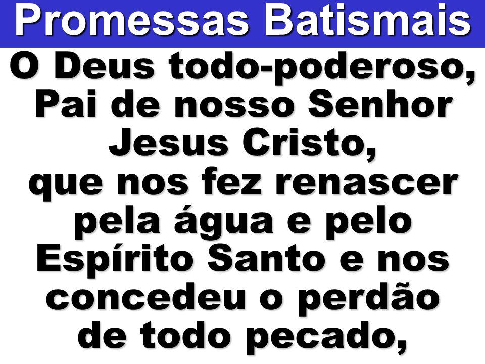 O Deus todo-poderoso, Pai de nosso Senhor Jesus Cristo, que nos fez renascer pela água e pelo Espírito Santo e nos concedeu o perdão de todo pecado, P