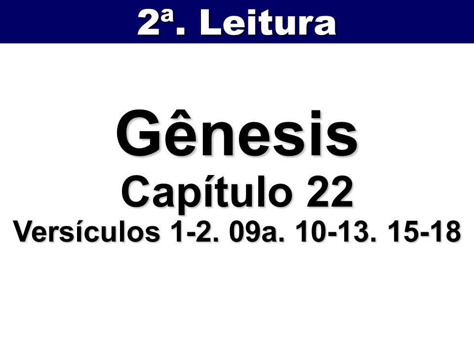 Gênesis Capítulo 22 Versículos 1-2. 09a. 10-13. 15-18 2ª. Leitura