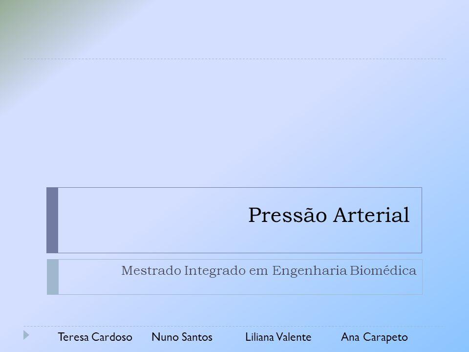 Pressão Arterial Mestrado Integrado em Engenharia Biomédica Teresa CardosoNuno SantosLiliana Valente Ana Carapeto