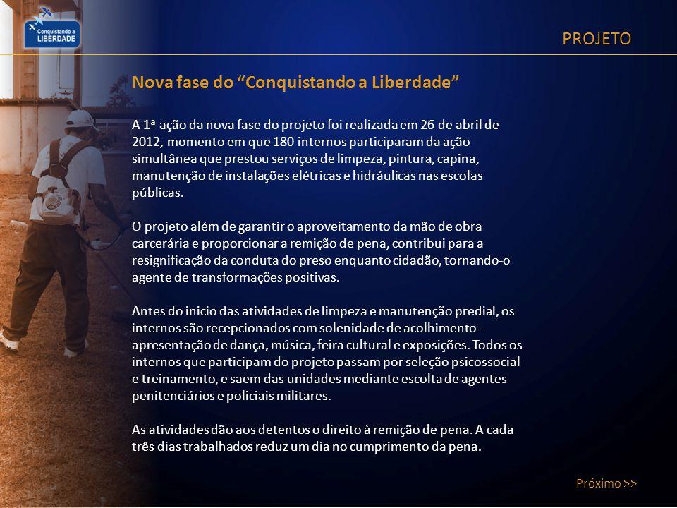 PROJETO Próximo >> Nova fase do Conquistando a Liberdade A 1ª ação da nova fase do projeto foi realizada em 26 de abril de 2012, momento em que 180 in