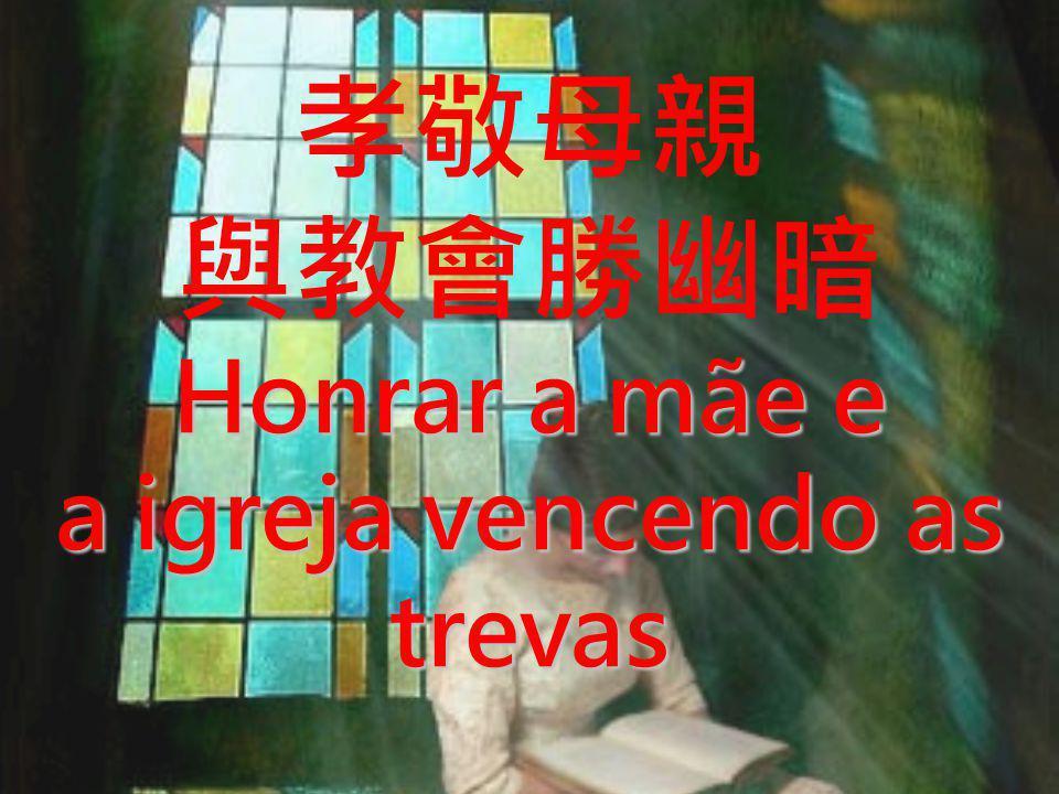 Honrar a mãe e a igreja vencendo as trevas