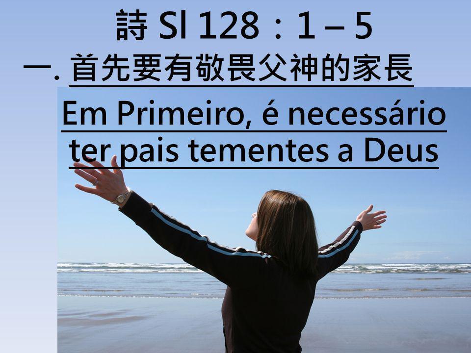 Sl 1281 – 5. Em Primeiro, é necessário ter pais tementes a Deus