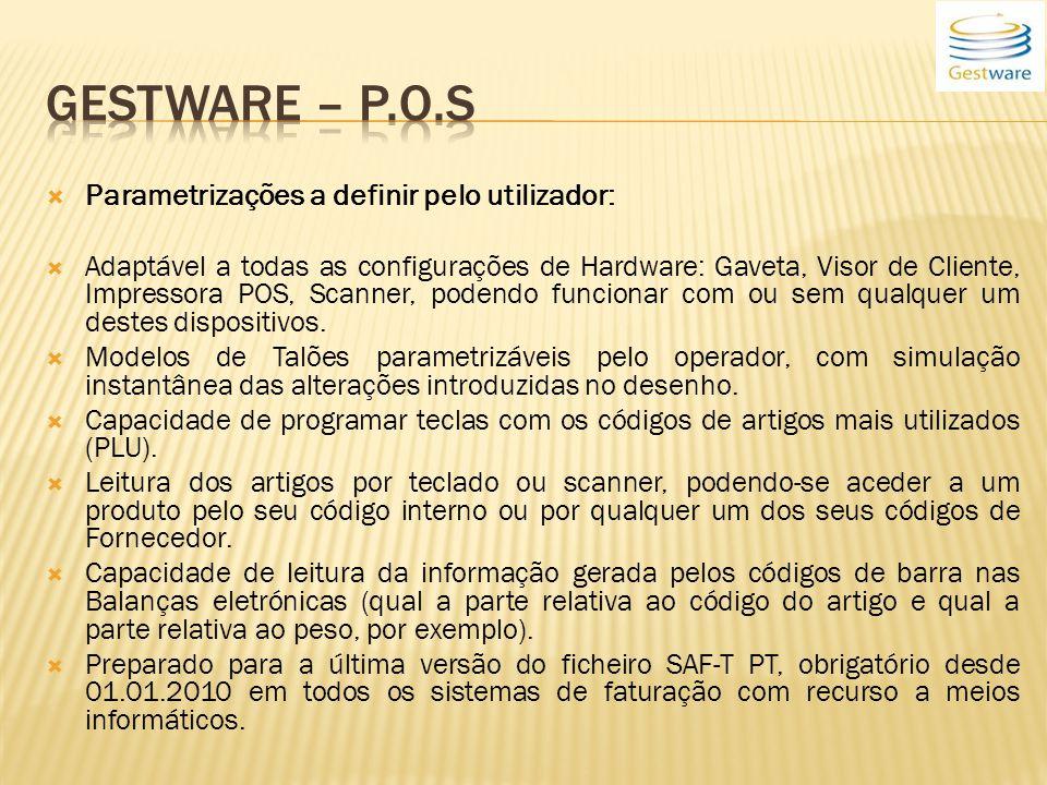 Parametrizações a definir pelo utilizador: Adaptável a todas as configurações de Hardware: Gaveta, Visor de Cliente, Impressora POS, Scanner, podendo funcionar com ou sem qualquer um destes dispositivos.
