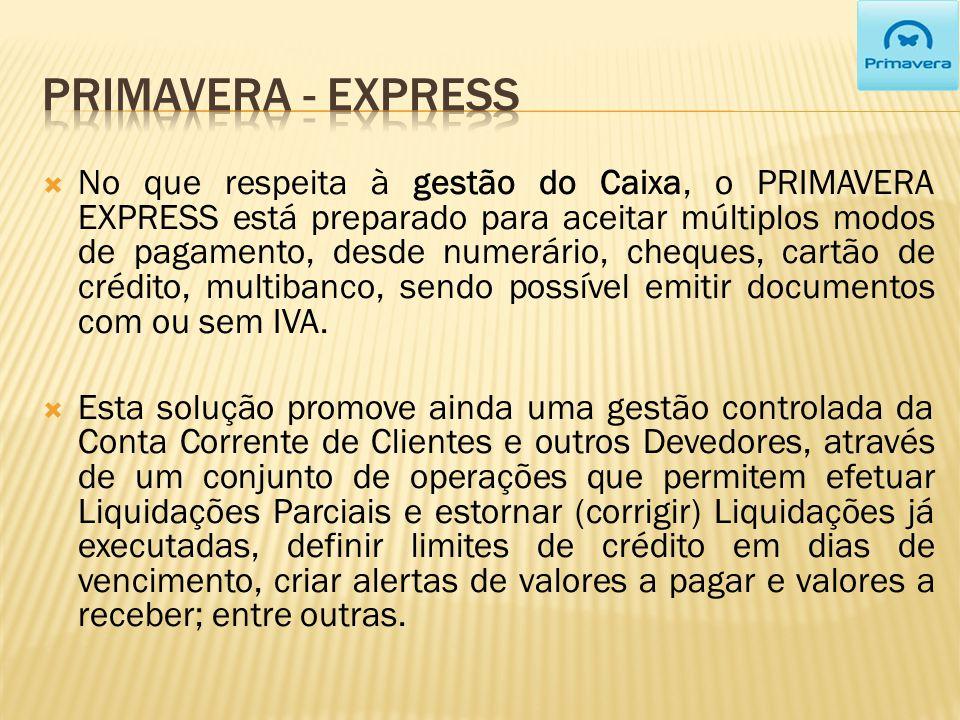 No que respeita à gestão do Caixa, o PRIMAVERA EXPRESS está preparado para aceitar múltiplos modos de pagamento, desde numerário, cheques, cartão de crédito, multibanco, sendo possível emitir documentos com ou sem IVA.