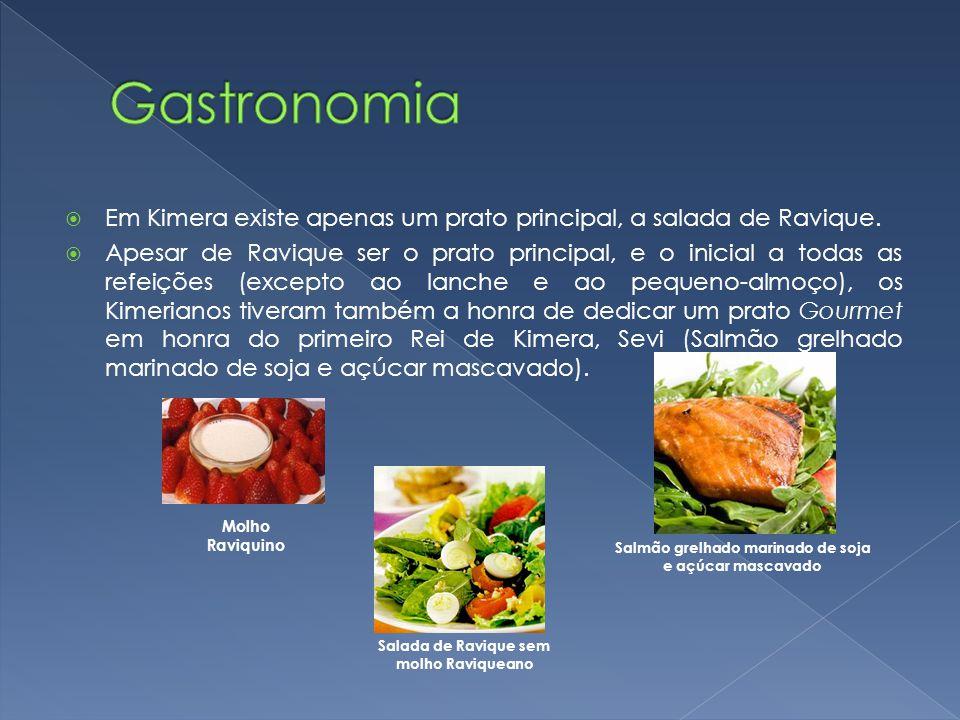 Em Kimera existe apenas um prato principal, a salada de Ravique. Apesar de Ravique ser o prato principal, e o inicial a todas as refeições (excepto ao