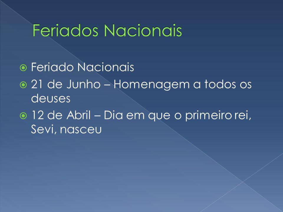 Feriado Nacionais 21 de Junho – Homenagem a todos os deuses 12 de Abril – Dia em que o primeiro rei, Sevi, nasceu