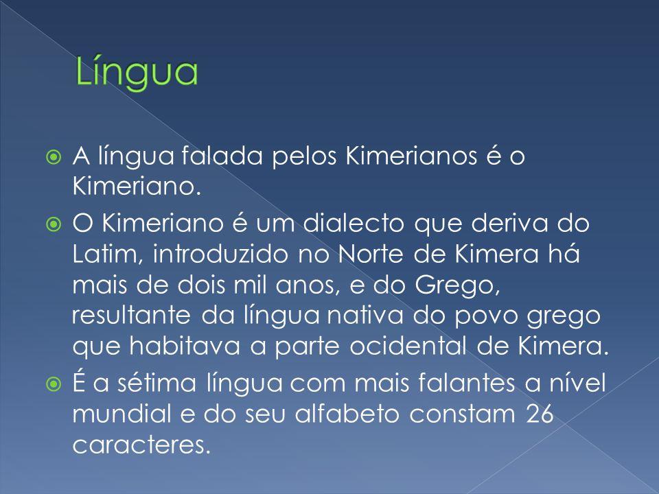 A língua falada pelos Kimerianos é o Kimeriano. O Kimeriano é um dialecto que deriva do Latim, introduzido no Norte de Kimera há mais de dois mil anos