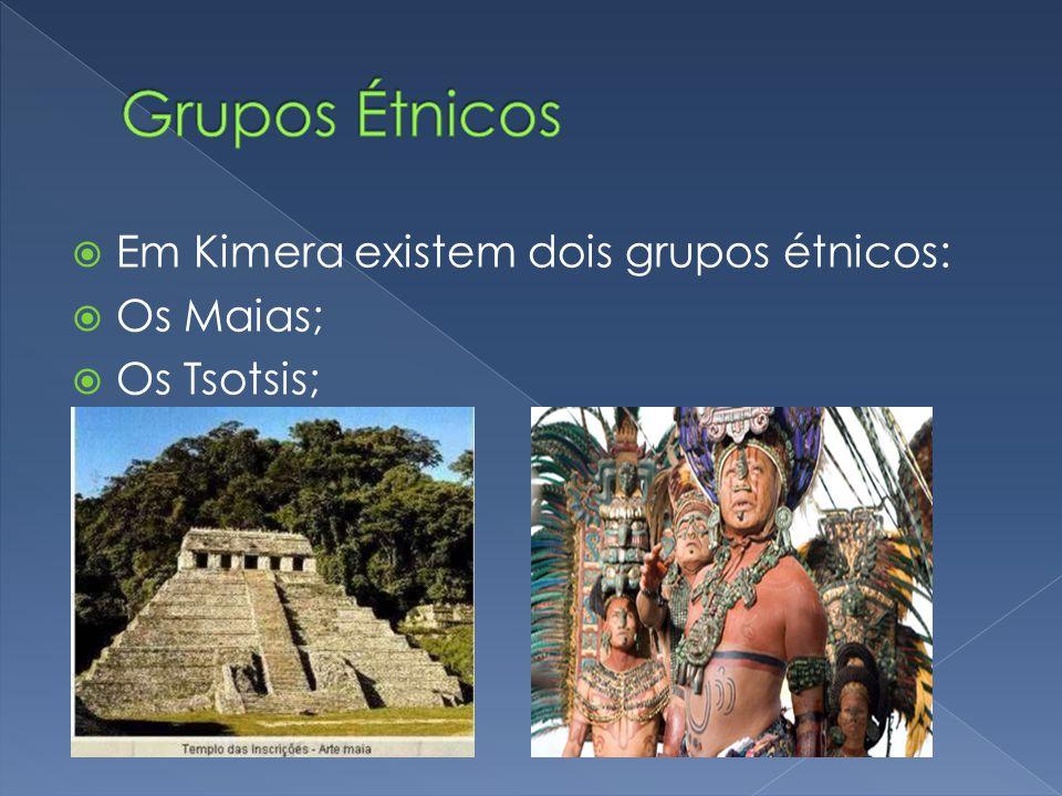 Em Kimera existem dois grupos étnicos: Os Maias; Os Tsotsis;