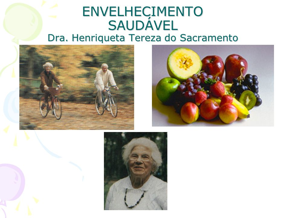 ENVELHECIMENTO SAUDÁVEL Dra. Henriqueta Tereza do Sacramento