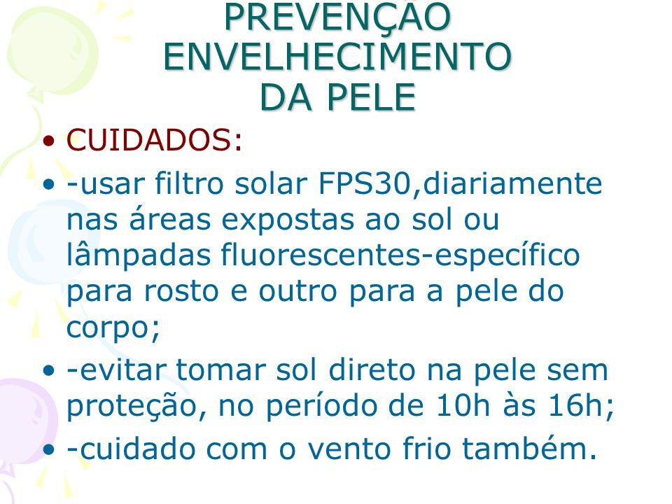 PREVENÇÃO ENVELHECIMENTO DA PELE CUIDADOS: -usar filtro solar FPS30,diariamente nas áreas expostas ao sol ou lâmpadas fluorescentes-específico para ro
