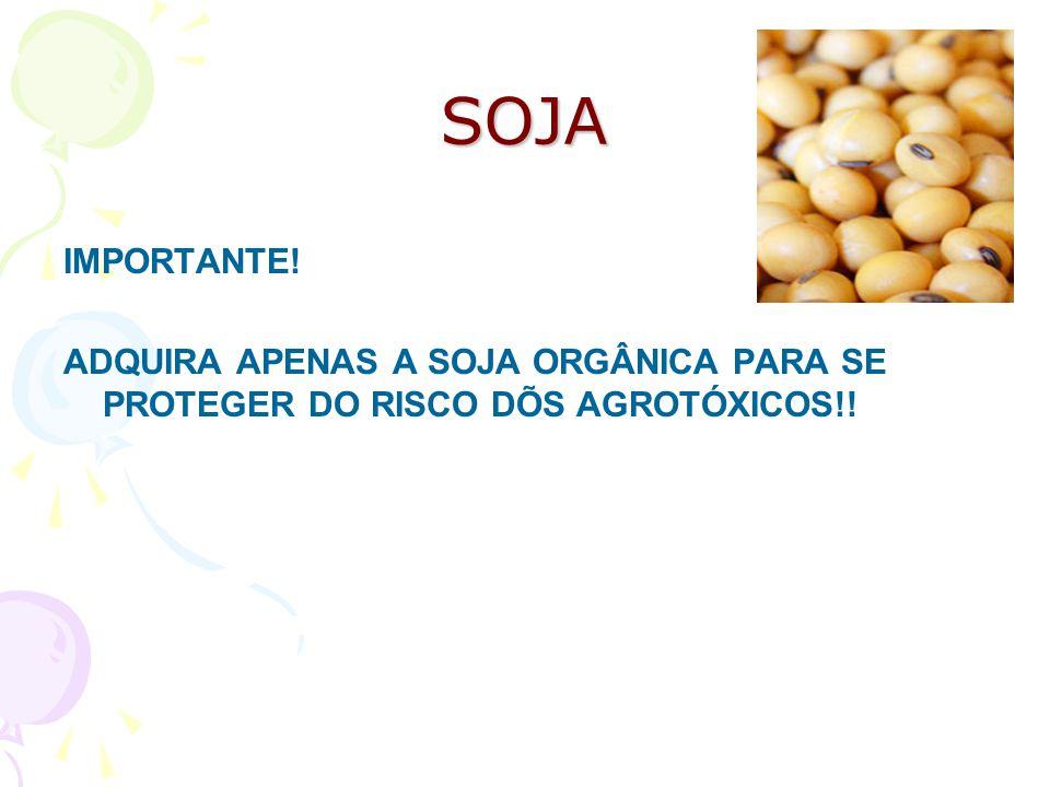 SOJA IMPORTANTE! ADQUIRA APENAS A SOJA ORGÂNICA PARA SE PROTEGER DO RISCO DÕS AGROTÓXICOS!!