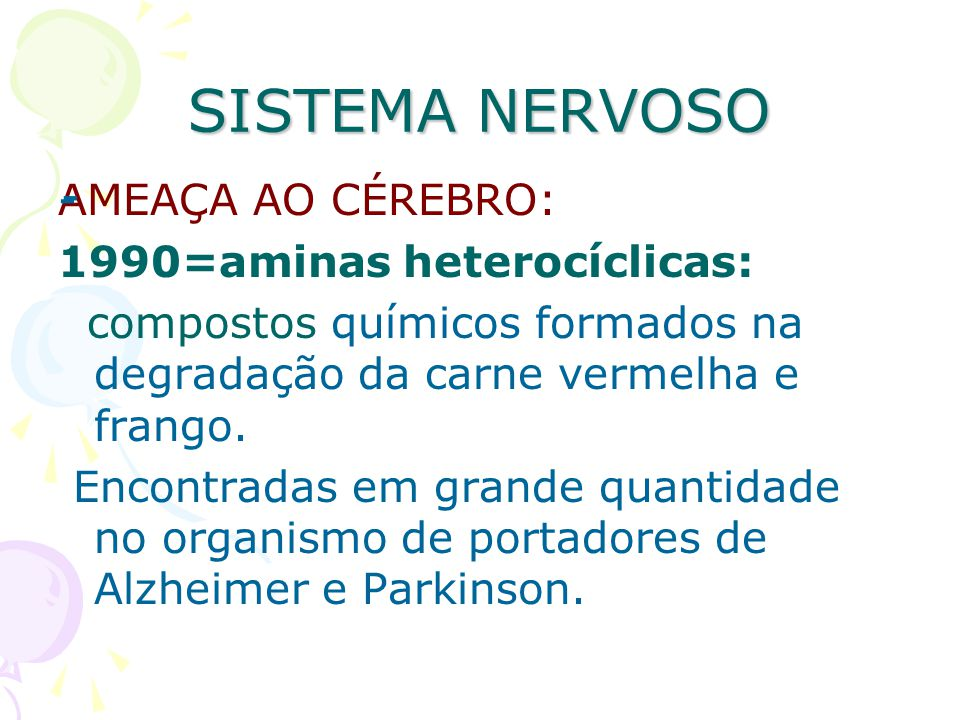 SISTEMA NERVOSO AMEAÇA AO CÉREBRO: 1990=aminas heterocíclicas: compostos químicos formados na degradação da carne vermelha e frango. Encontradas em gr