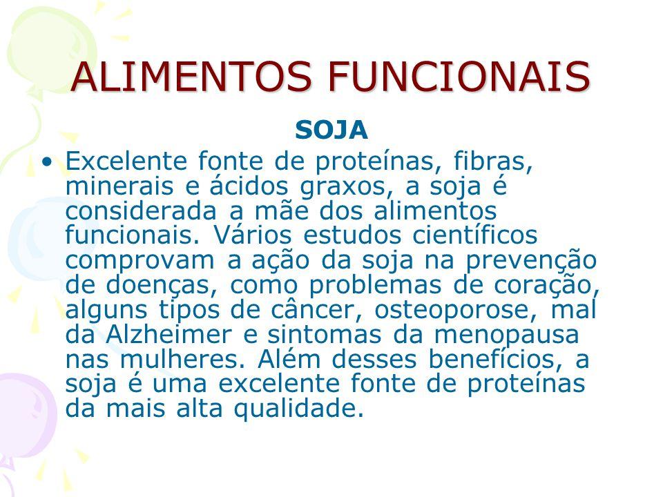 ALIMENTOS FUNCIONAIS SOJA Excelente fonte de proteínas, fibras, minerais e ácidos graxos, a soja é considerada a mãe dos alimentos funcionais. Vários
