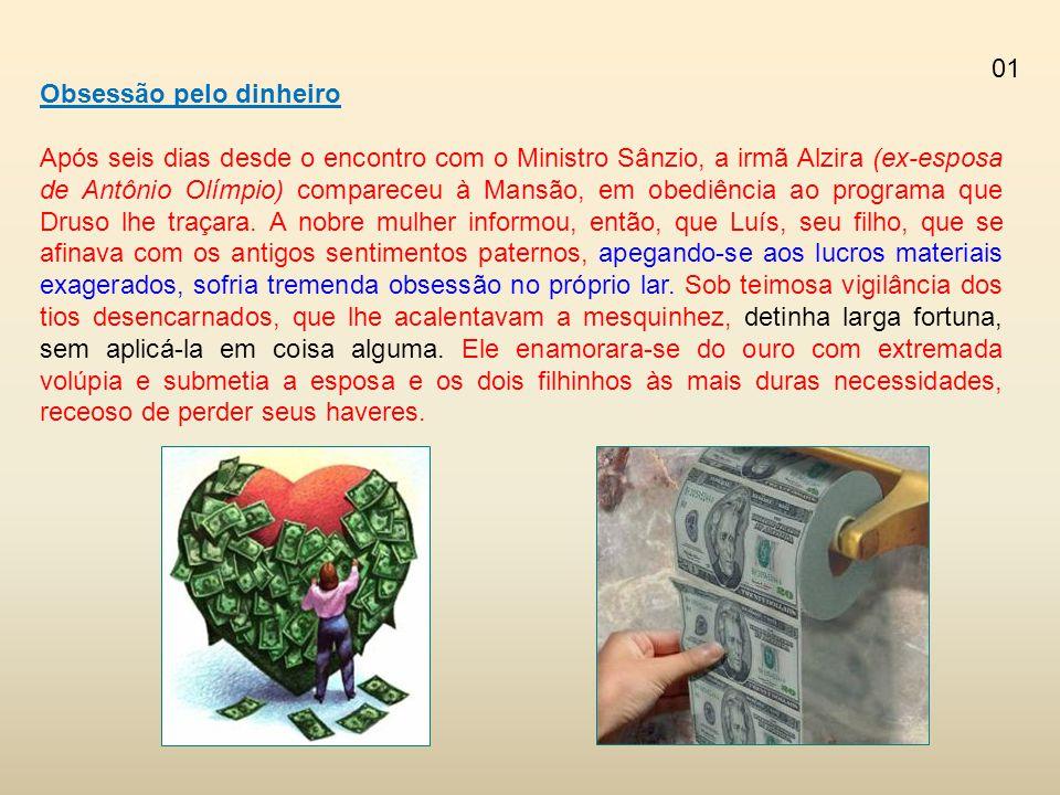 Obsessão pelo dinheiro Após seis dias desde o encontro com o Ministro Sânzio, a irmã Alzira (ex-esposa de Antônio Olímpio) compareceu à Mansão, em obe
