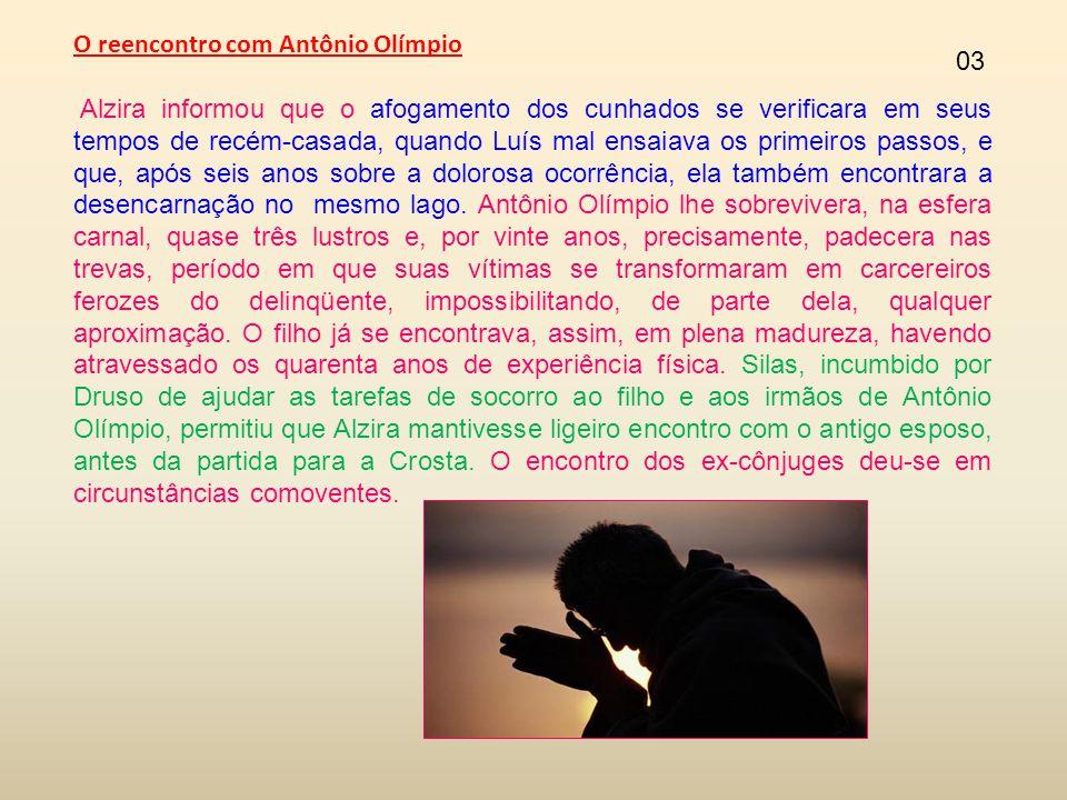 O reencontro com Antônio Olímpio Alzira informou que o afogamento dos cunhados se verificara em seus tempos de recém-casada, quando Luís mal ensaiava