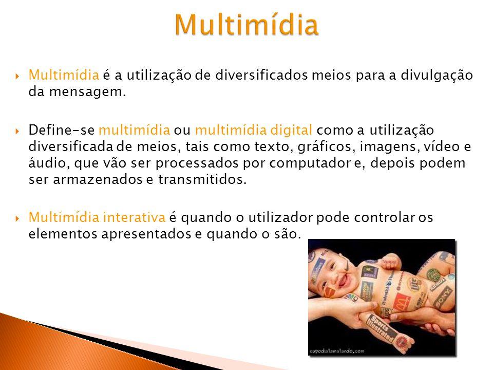 Multimídia é a utilização de diversificados meios para a divulgação da mensagem.