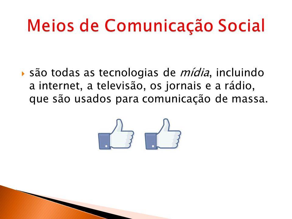 são todas as tecnologias de mídia, incluindo a internet, a televisão, os jornais e a rádio, que são usados para comunicação de massa.