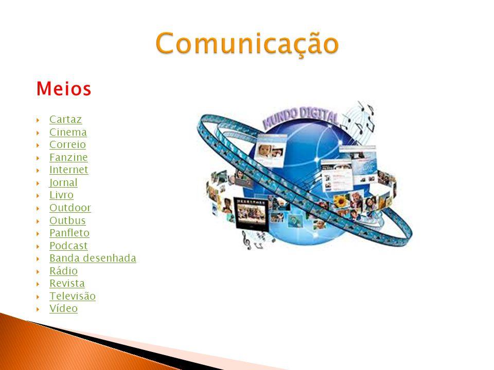 Meios Cartaz Cinema Correio Fanzine Internet Jornal Livro Outdoor Outbus Panfleto Podcast Banda desenhada Rádio Revista Televisão Vídeo