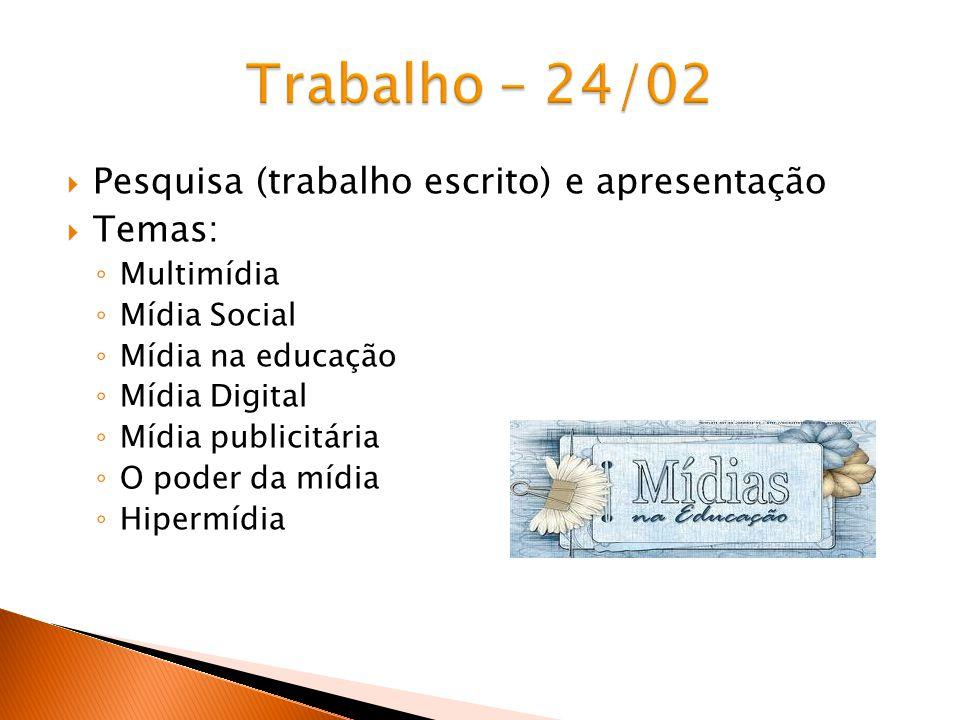 Pesquisa (trabalho escrito) e apresentação Temas: Multimídia Mídia Social Mídia na educação Mídia Digital Mídia publicitária O poder da mídia Hipermídia