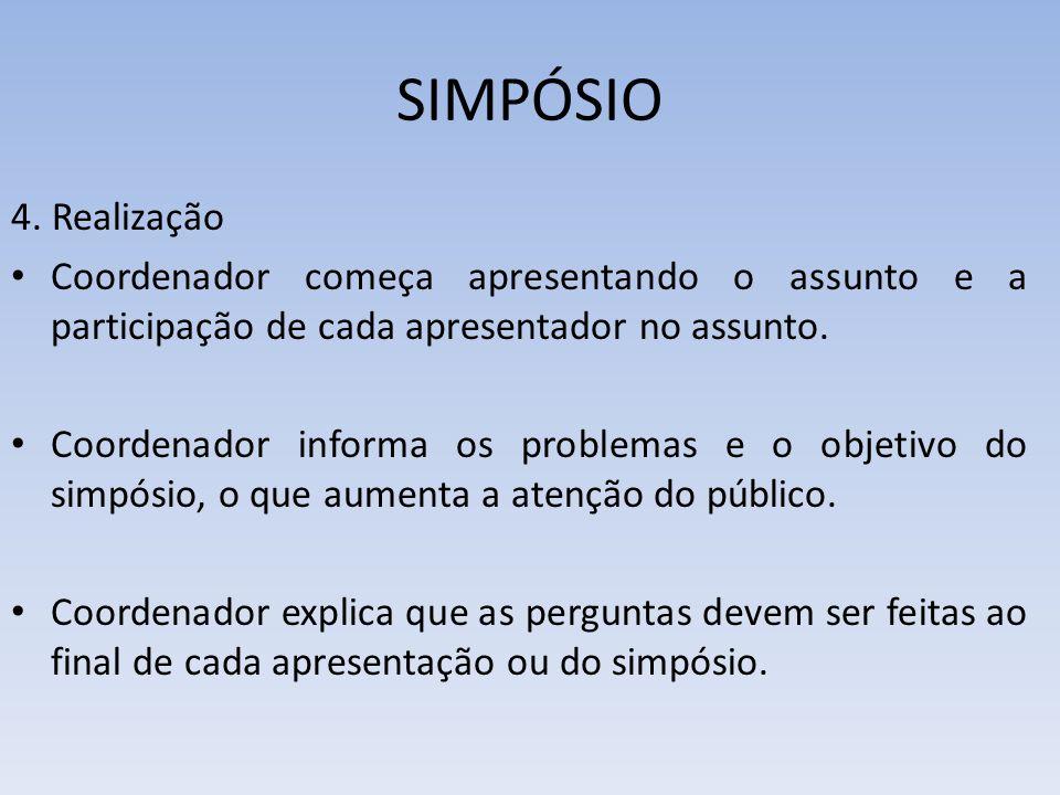 SIMPÓSIO 4. Realização Coordenador começa apresentando o assunto e a participação de cada apresentador no assunto. Coordenador informa os problemas e