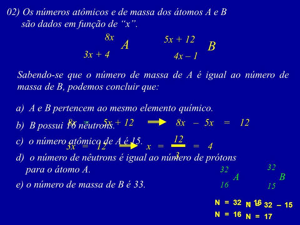 02) Os números atômicos e de massa dos átomos A e B são dados em função de x. Sabendo-se que o número de massa de A é igual ao número de massa de B, p