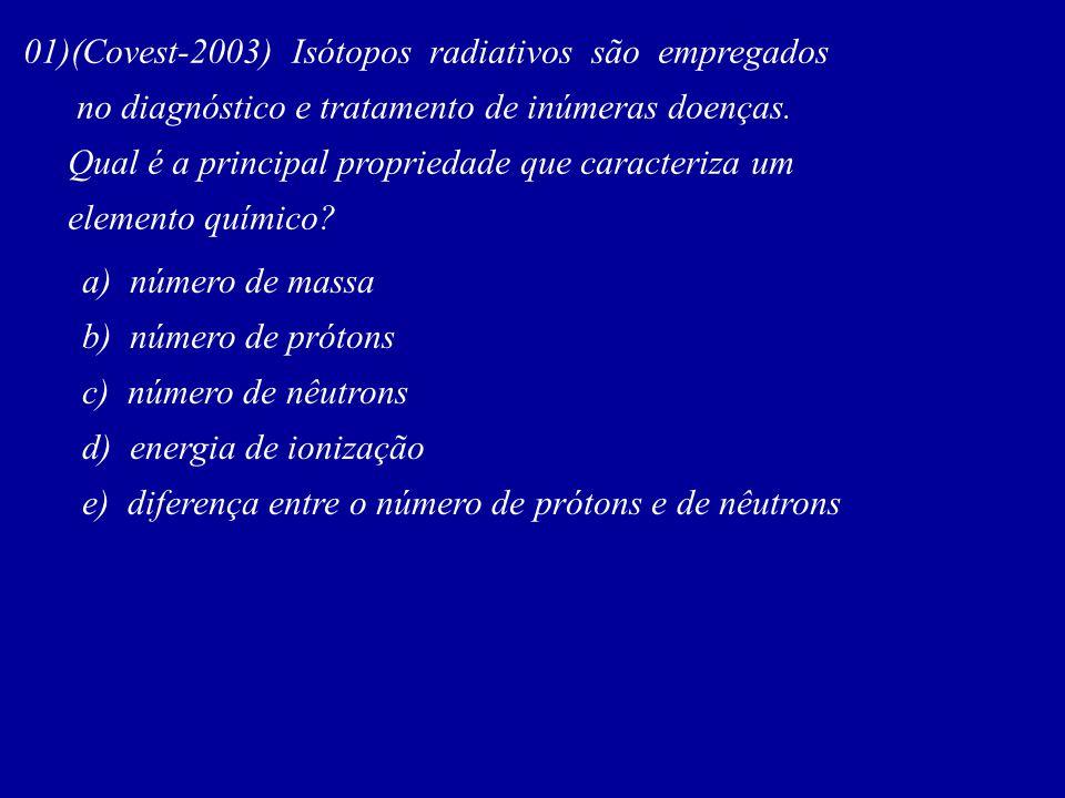 01)(Covest-2003) Isótopos radiativos são empregados no diagnóstico e tratamento de inúmeras doenças. Qual é a principal propriedade que caracteriza um
