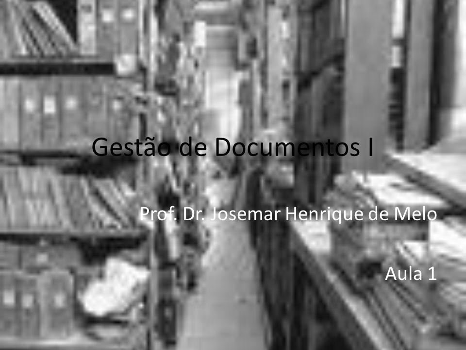 Gestão de Documentos I Prof. Dr. Josemar Henrique de Melo Aula 1