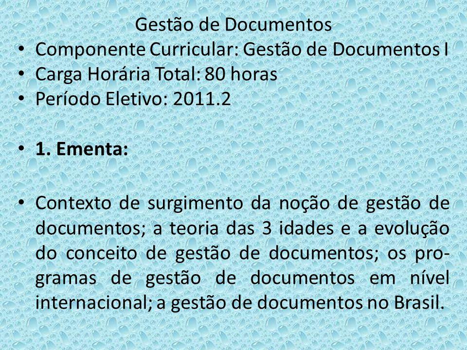 Gestão de Documentos Componente Curricular: Gestão de Documentos I Carga Horária Total:80 horas Período Eletivo: 2011.2 1. Ementa: Contexto de surgime