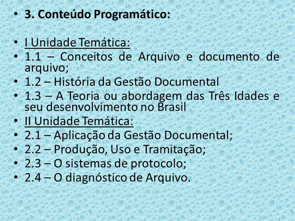 3. Conteúdo Programático: I Unidade Temática: 1.1 – Conceitos de Arquivo e documento de arquivo; 1.2 – História da Gestão Documental 1.3 – A Teoria ou