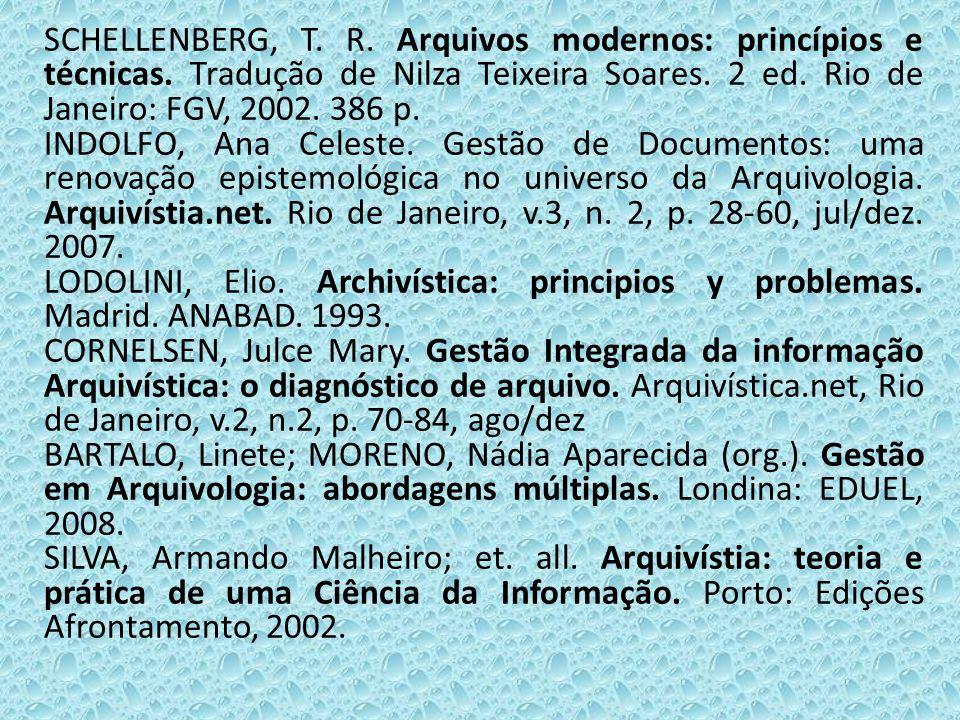 SCHELLENBERG, T. R. Arquivos modernos: princípios e técnicas. Tradução de Nilza Teixeira Soares. 2 ed. Rio de Janeiro: FGV, 2002. 386 p. INDOLFO, Ana