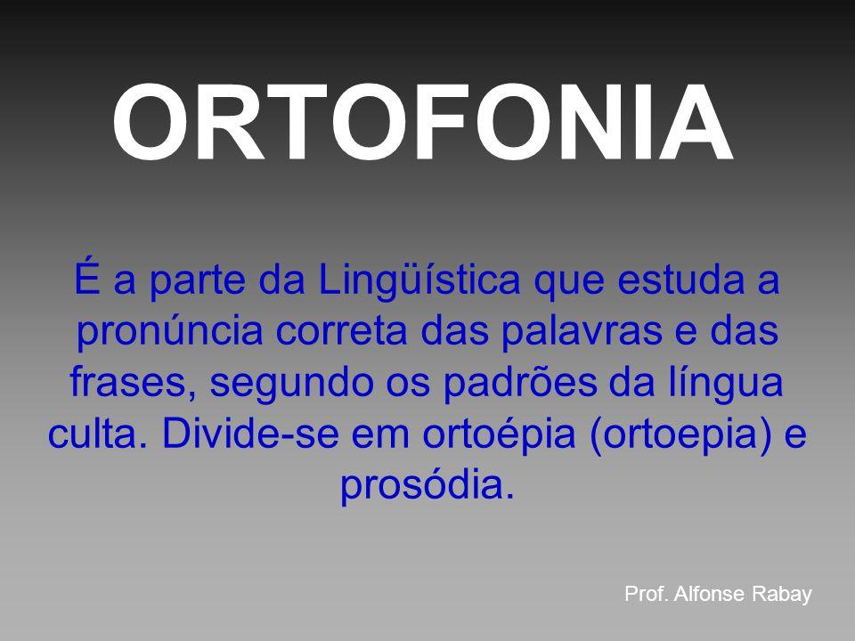 ORTOEPIA Estuda a pronúncia correta das palavras (fonemas) Prof. Alfonse Rabay
