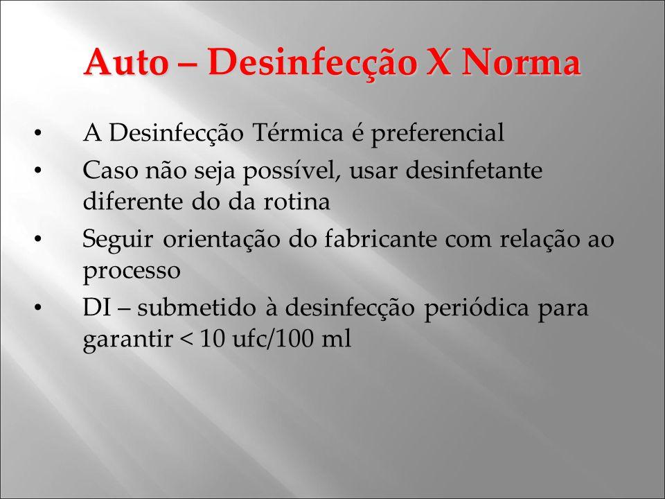 Auto – Desinfecção X Norma A Desinfecção Térmica é preferencial Caso não seja possível, usar desinfetante diferente do da rotina Seguir orientação do