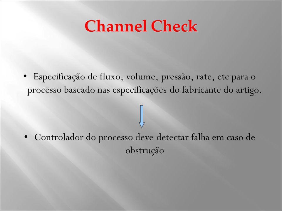 Channel Check Especificação de fluxo, volume, pressão, rate, etc para o processo baseado nas especificações do fabricante do artigo. Controlador do pr