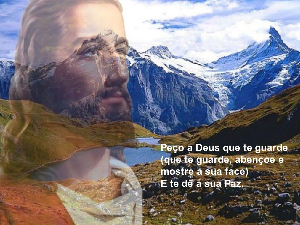 Peço a Deus que te guarde (que te guarde, abençoe e mostre a sua face) E te dê a sua Paz.