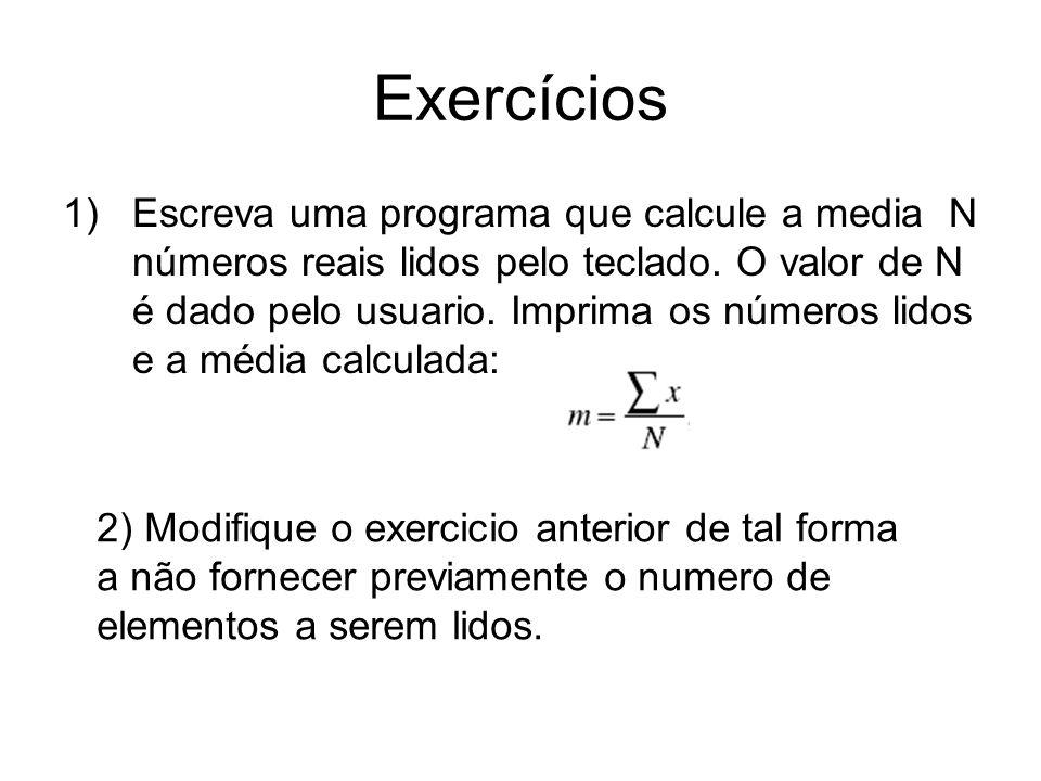 Exercícios 1)Escreva uma programa que calcule a media N números reais lidos pelo teclado. O valor de N é dado pelo usuario. Imprima os números lidos e
