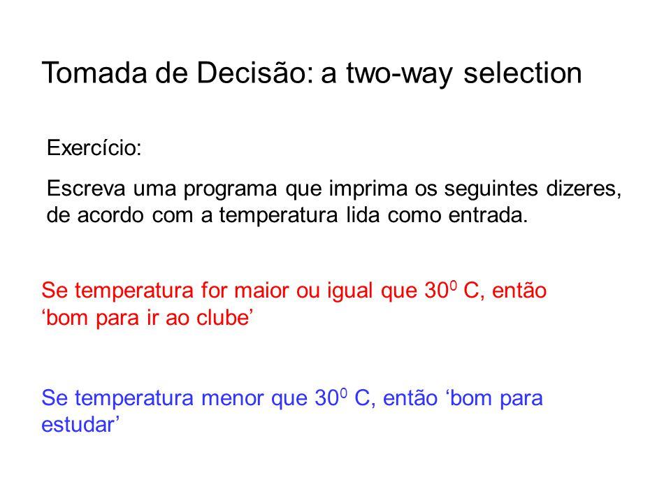 Tomada de Decisão: a two-way selection Exercício: Escreva uma programa que imprima os seguintes dizeres, de acordo com a temperatura lida como entrada