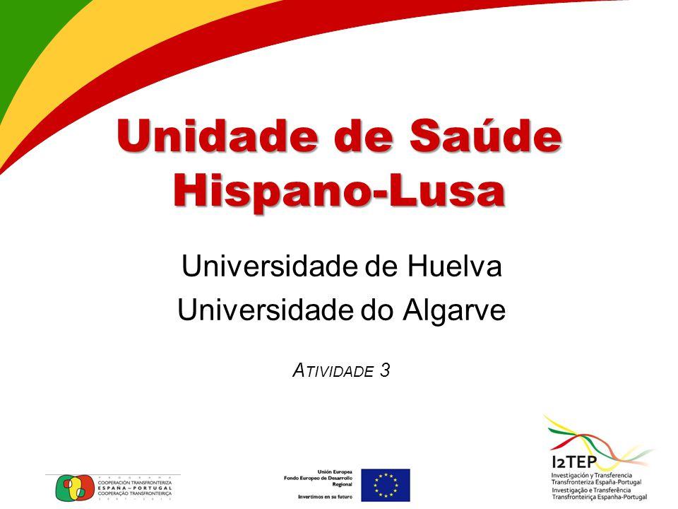 Unidade de Saúde Hispano-Lusa Universidade de Huelva Universidade do Algarve A TIVIDADE 3