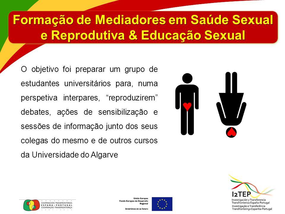 Formação de Mediadores em Saúde Sexual e Reprodutiva & Educação Sexual O objetivo foi preparar um grupo de estudantes universitários para, numa perspe