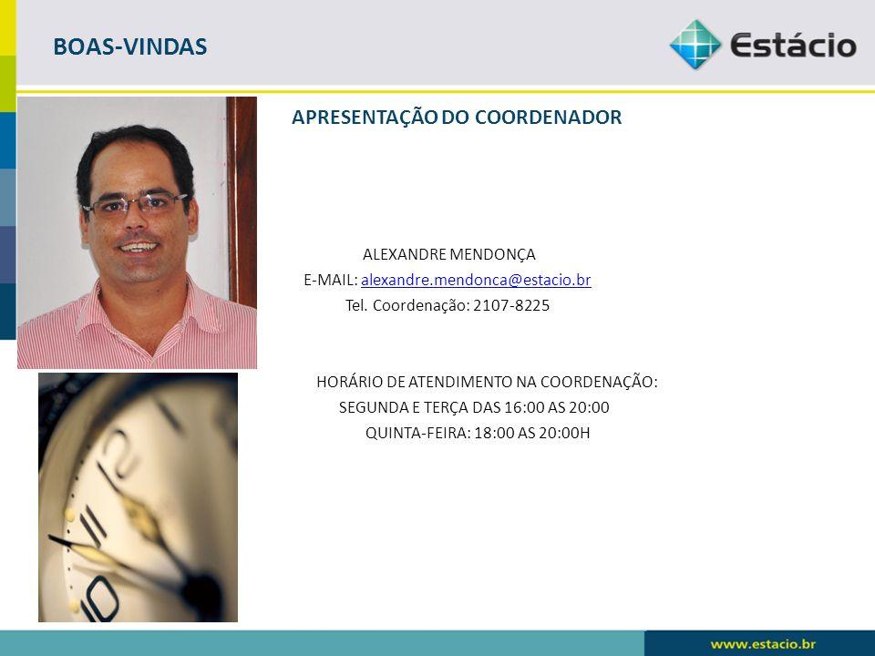 BOAS-VINDAS ALEXANDRE MENDONÇA E-MAIL: alexandre.mendonca@estacio.bralexandre.mendonca@estacio.br Tel. Coordenação: 2107-8225 HORÁRIO DE ATENDIMENTO N