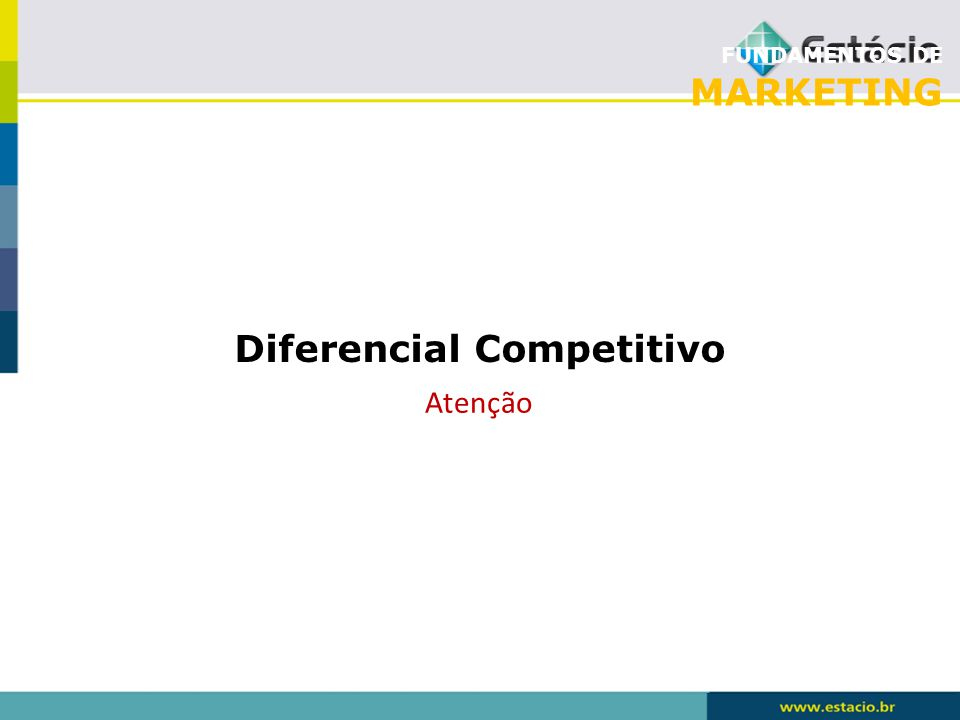 FUNDAMENTOS DE MARKETING Diferencial Competitivo Atenção