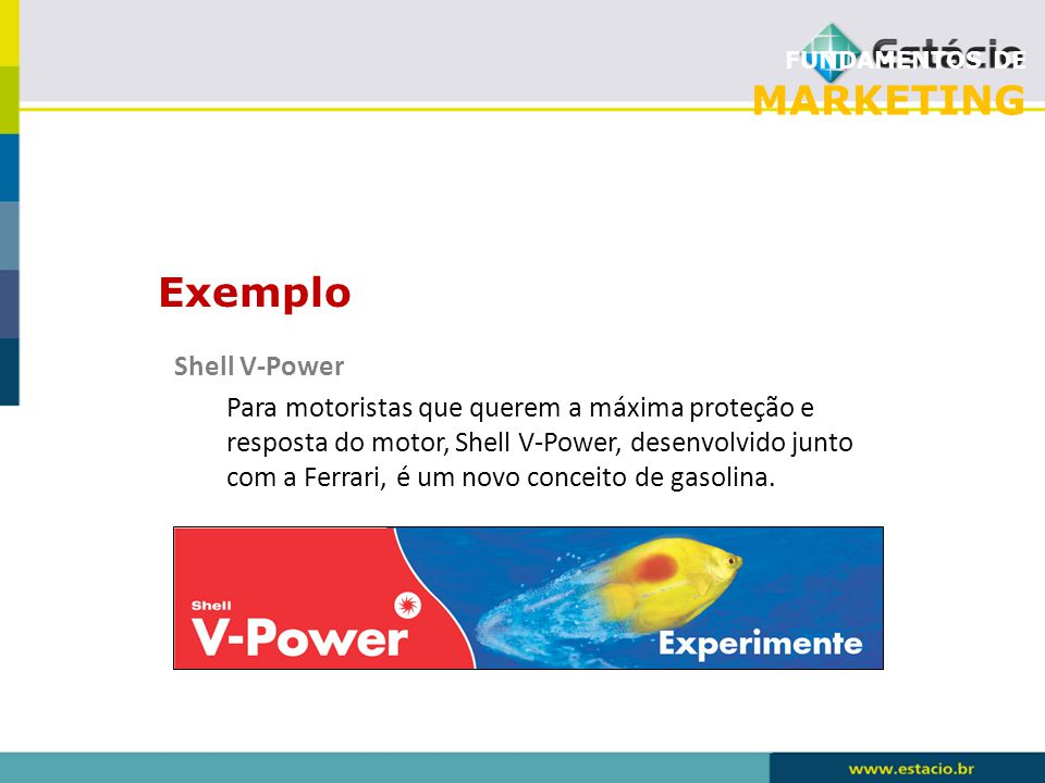 FUNDAMENTOS DE MARKETING Shell V-Power Para motoristas que querem a máxima proteção e resposta do motor, Shell V-Power, desenvolvido junto com a Ferra