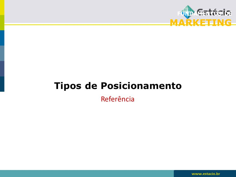 FUNDAMENTOS DE MARKETING Tipos de Posicionamento Referência