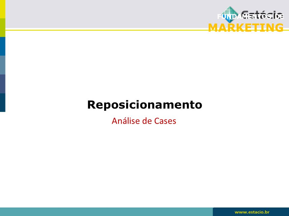 FUNDAMENTOS DE MARKETING Reposicionamento Análise de Cases
