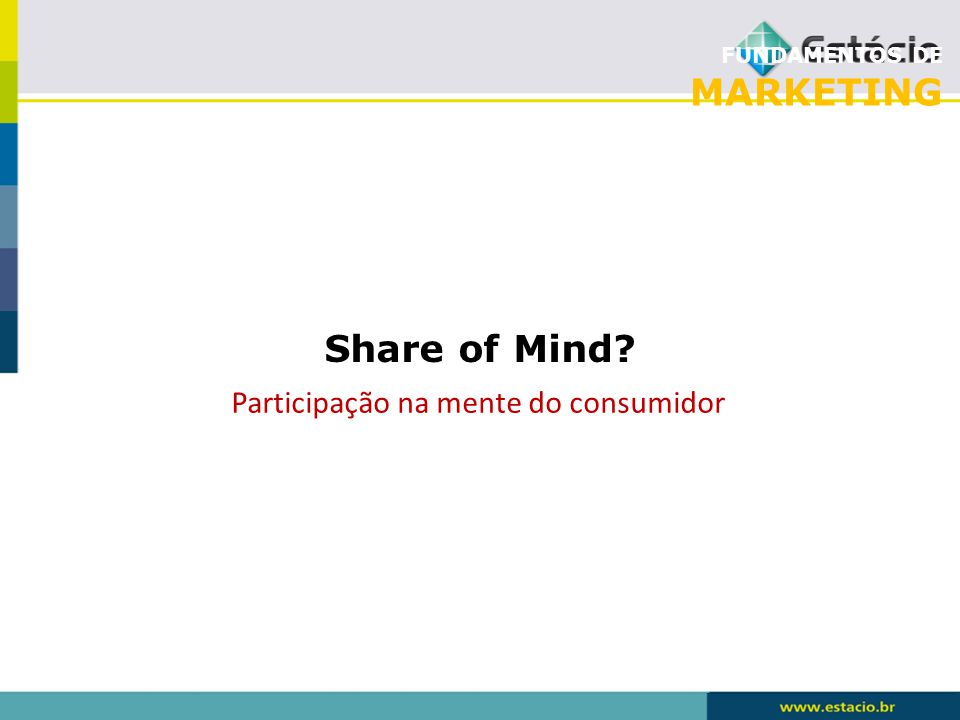 FUNDAMENTOS DE MARKETING Share of Mind? Participação na mente do consumidor