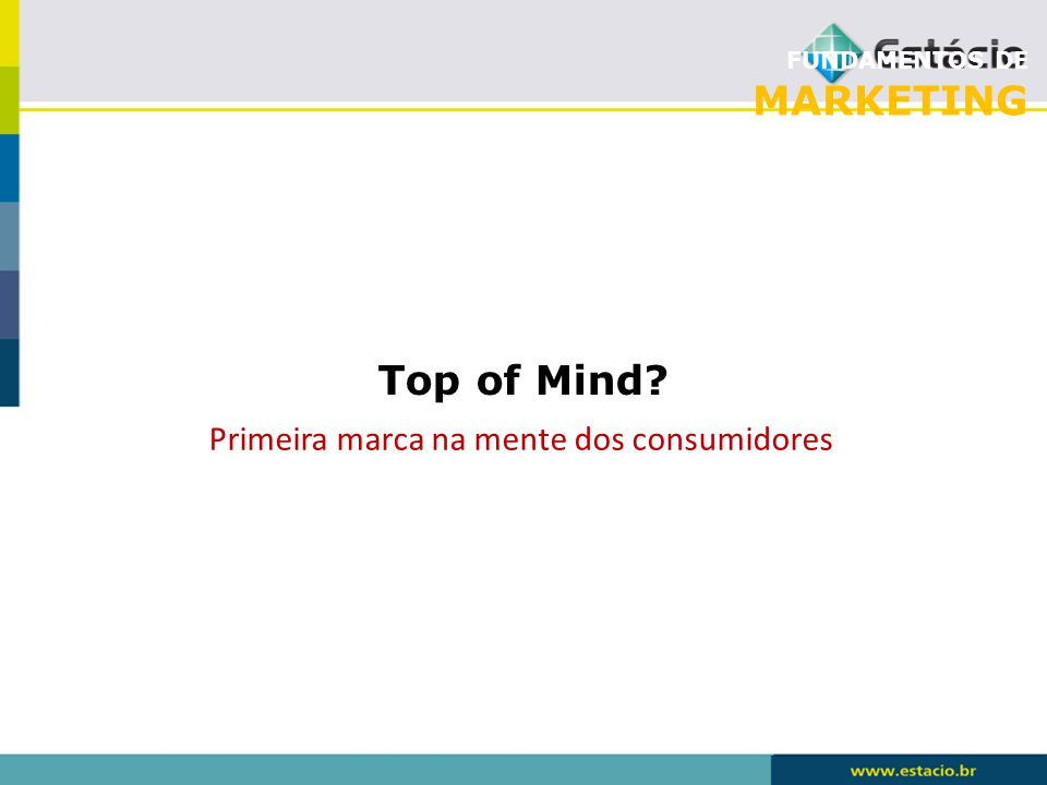 FUNDAMENTOS DE MARKETING Top of Mind? Primeira marca na mente dos consumidores