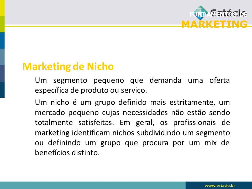 FUNDAMENTOS DE MARKETING Marketing de Nicho Um segmento pequeno que demanda uma oferta específica de produto ou serviço. Um nicho é um grupo definido