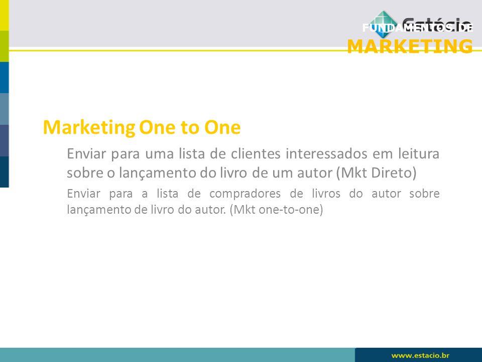FUNDAMENTOS DE MARKETING Marketing One to One Enviar para uma lista de clientes interessados em leitura sobre o lançamento do livro de um autor (Mkt D