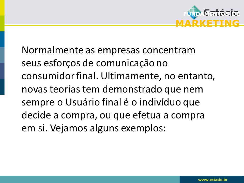 FUNDAMENTOS DE MARKETING Normalmente as empresas concentram seus esforços de comunicação no consumidor final.
